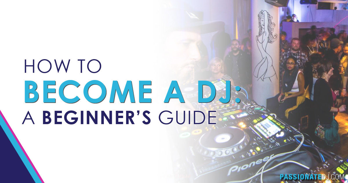 How To Become A DJ: A Beginner\'s Guide - Passionate DJ