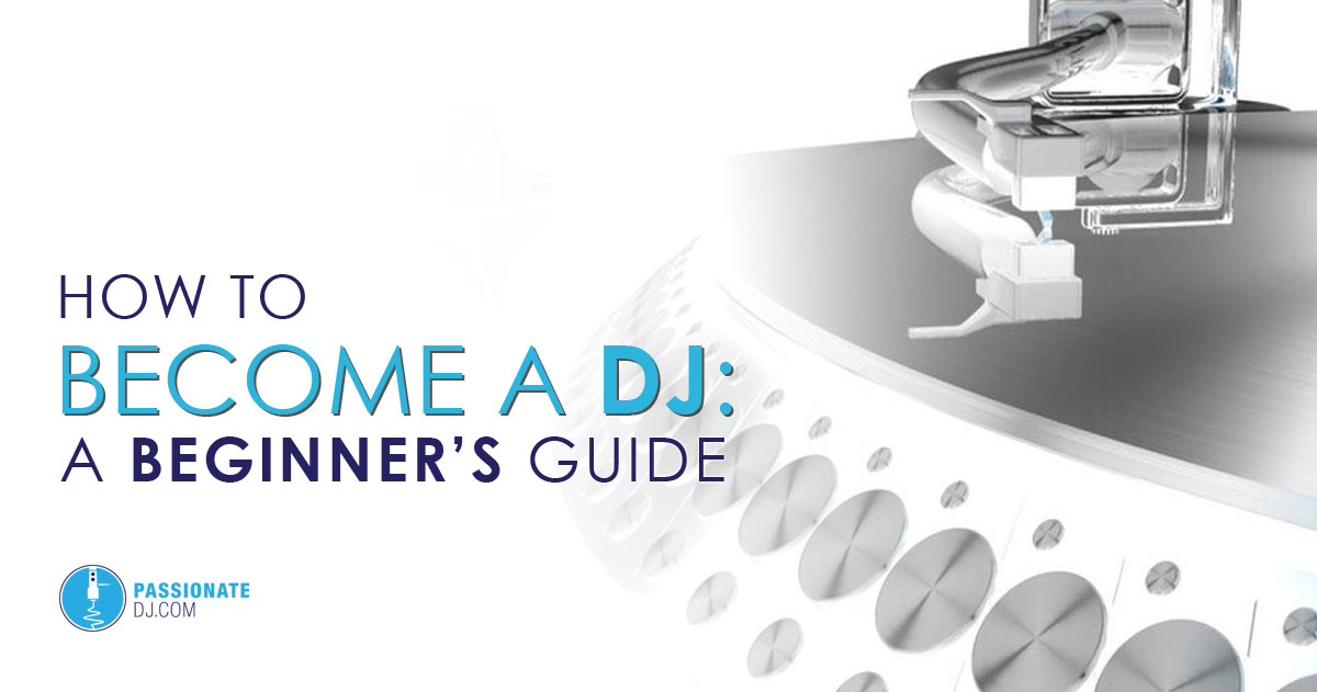 How To Become A DJ: A Beginner's Guide (Passionate DJ)