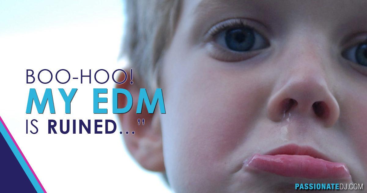 Boo-Hoo! My EDM is RUINED!!