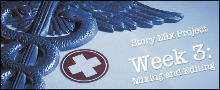 Story Mix Project (Week 3): Mixing and Editing