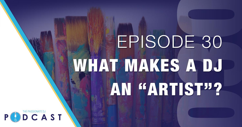 """Episode 30: What Makes a DJ an """"Artist""""?"""