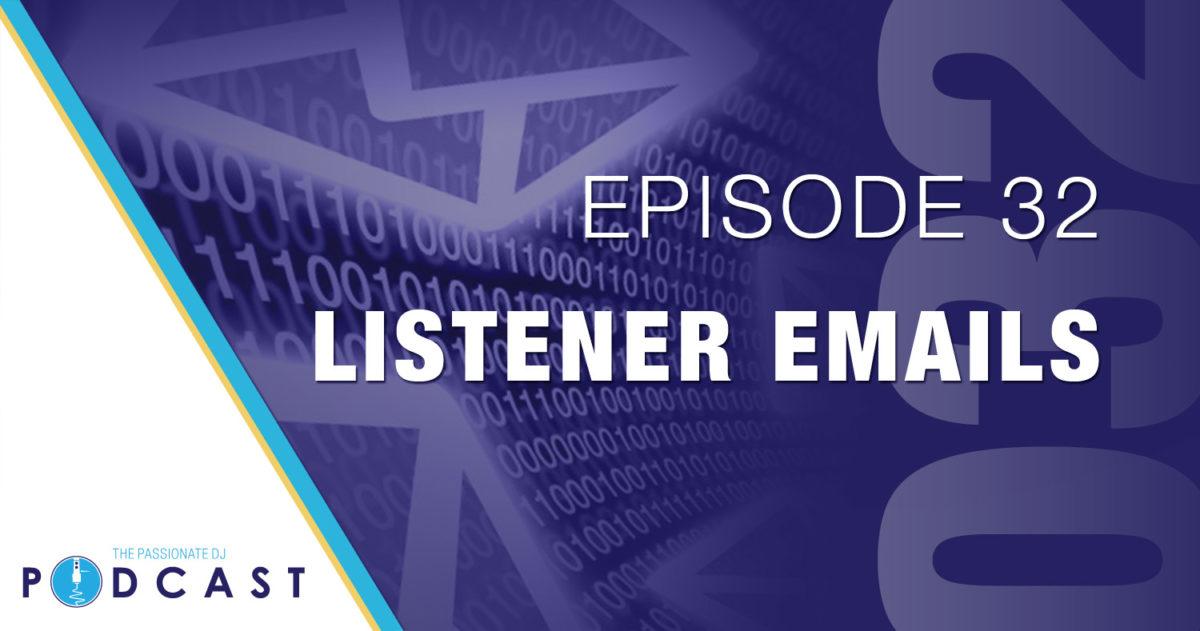 Listener Emails (Passionate DJ Podcast  #032)
