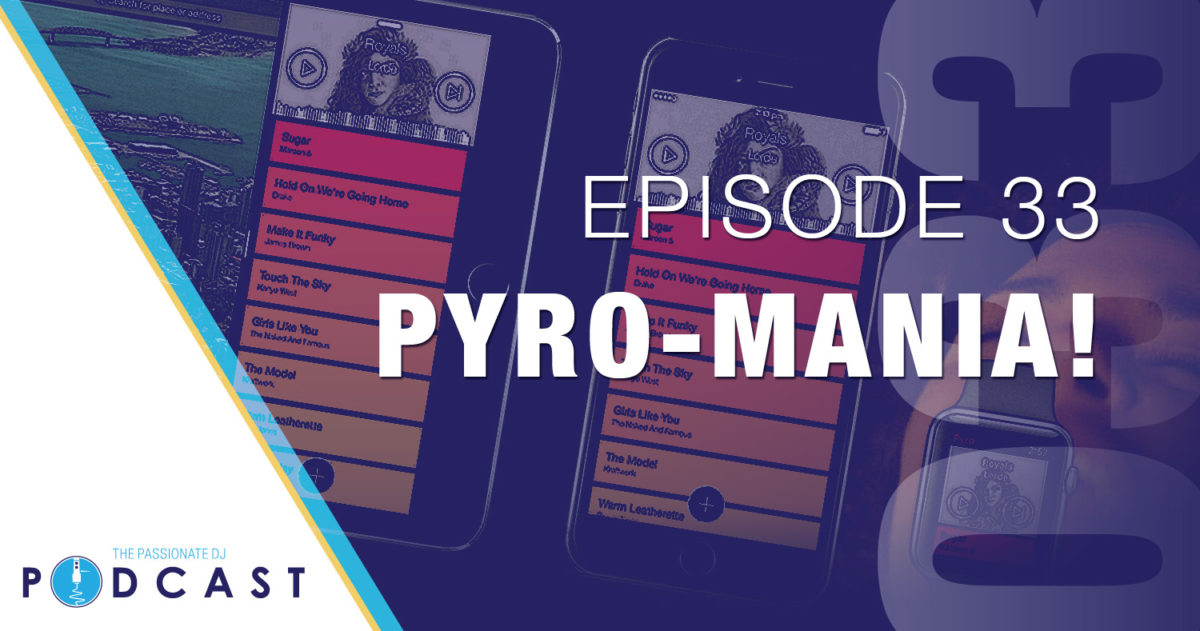 Pyro-Mania! (Passionate DJ Podcast #033)