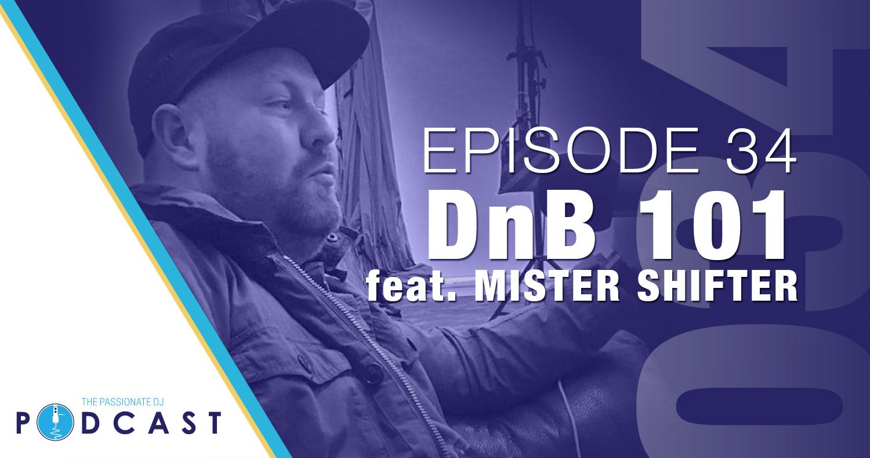 Episode 34: DnB 101 w/Mister Shifter
