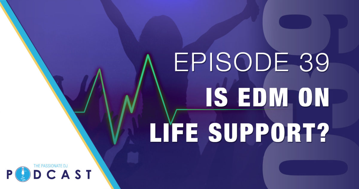 "Episode 39: ""Is EDM on Life Support?"""