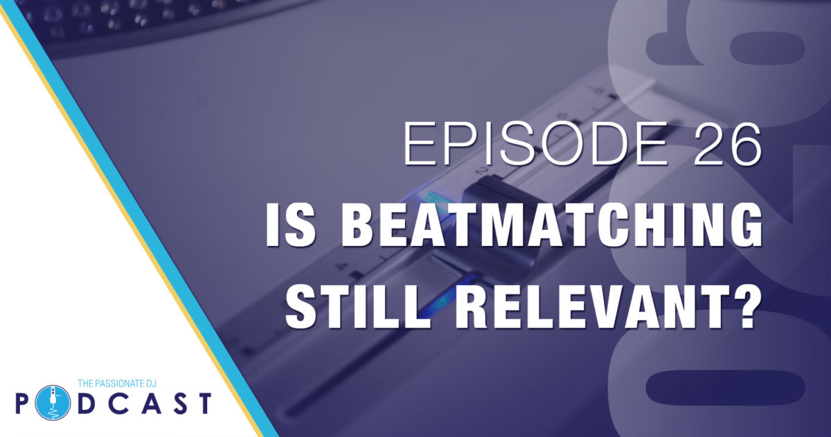 Episode 27: Is Beatmatching Still Relevant?
