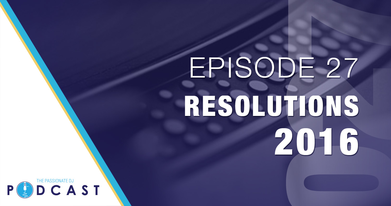 Episode 27: Resolutions 2016