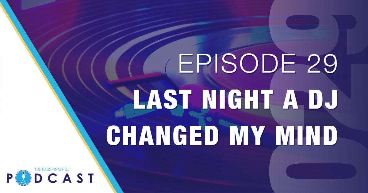 Episode 29: Last Night a DJ Changed My Mind