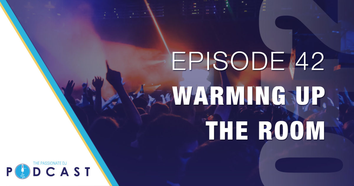 Warming Up The Room (Passionate DJ Podcast #042)