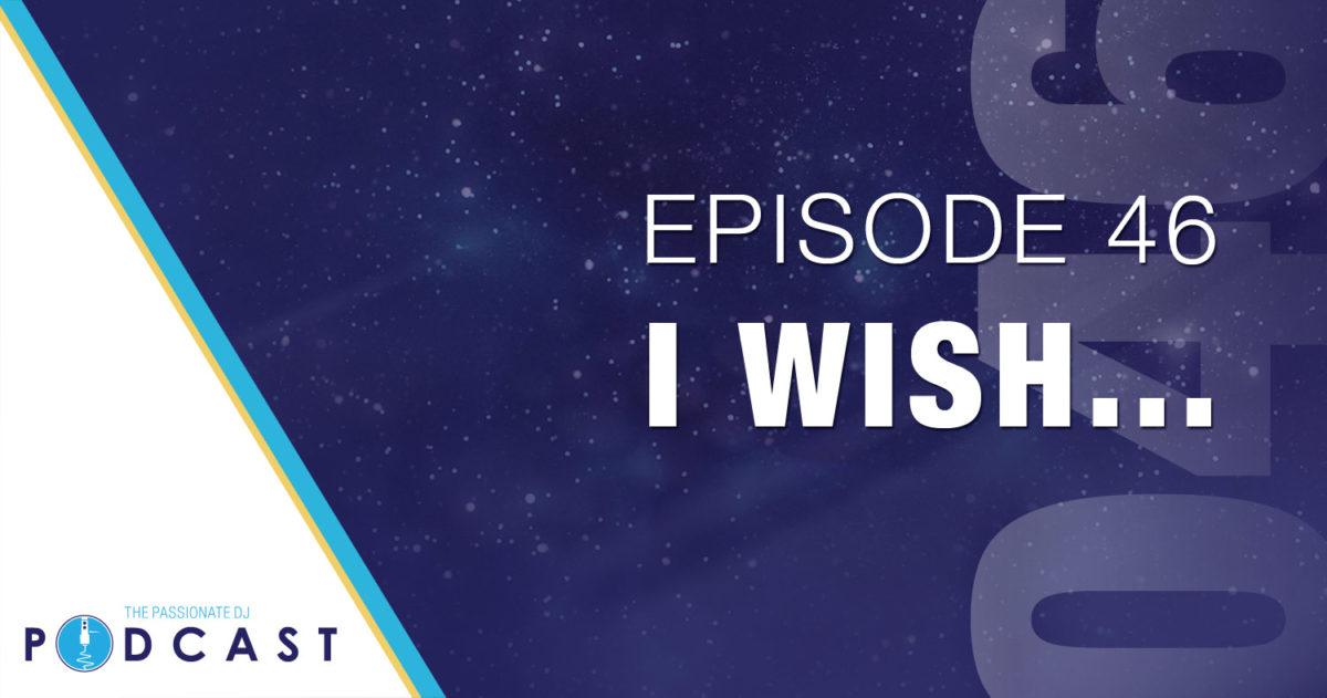 I Wish… (Passionate DJ Podcast #046)