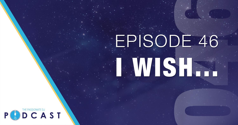 Episode 46: I Wish…