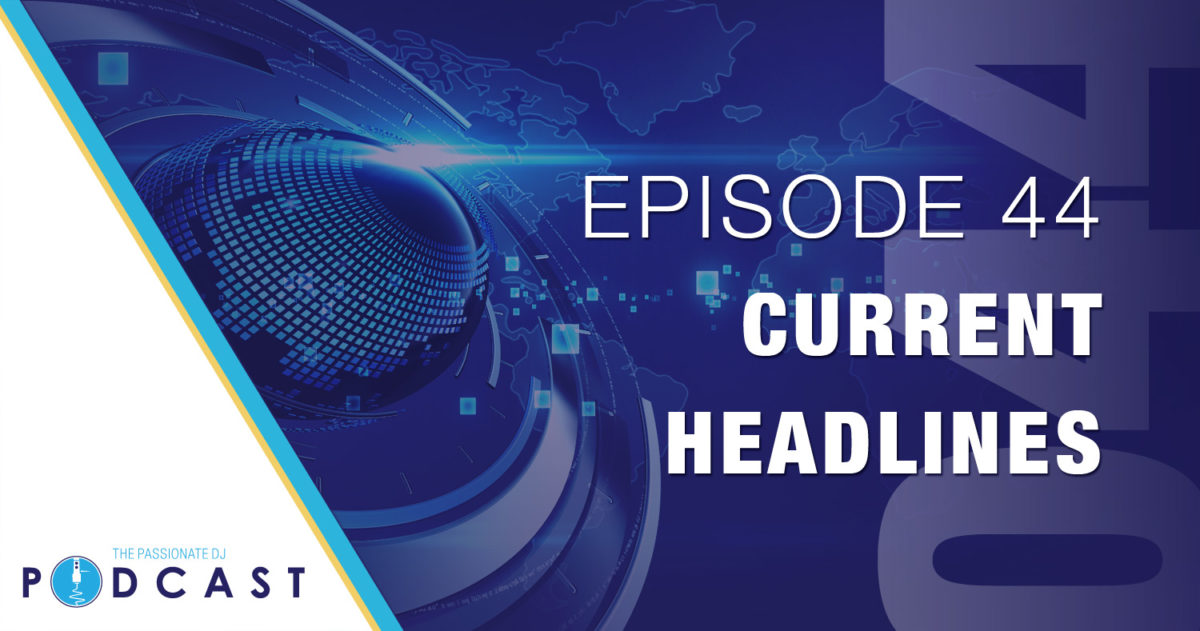 Current Headlines (Passionate DJ Podcast #044)