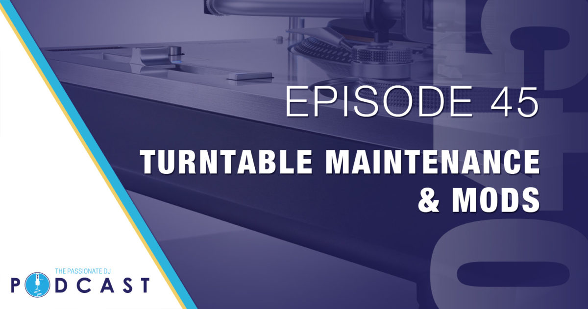 Turntable Maintenance & Mods (Passionate DJ Podcast #045)
