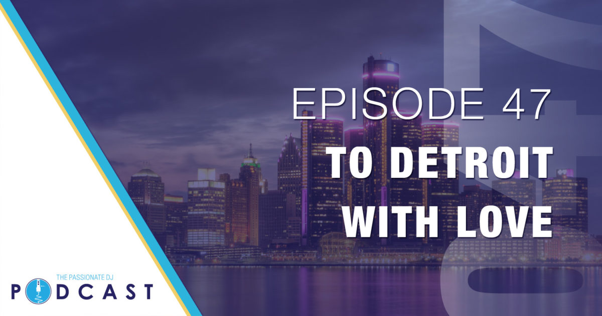To Detroit, With Love (Passionate DJ Podcast #047)