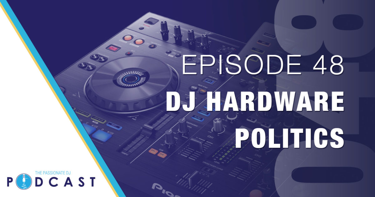 Episode 48: DJ Hardware Politics