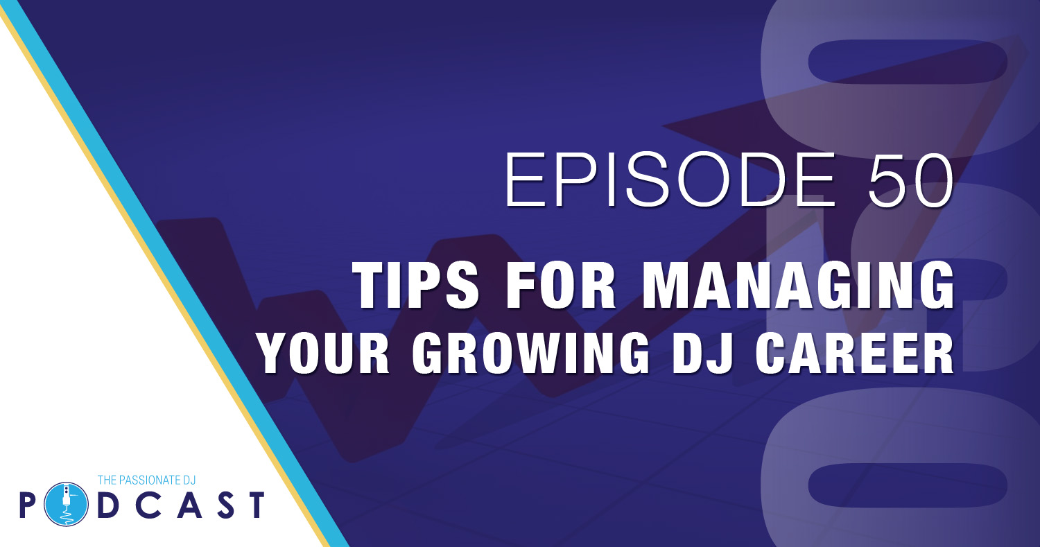 Episode 50: Tips for Managing Your Growing DJ Career