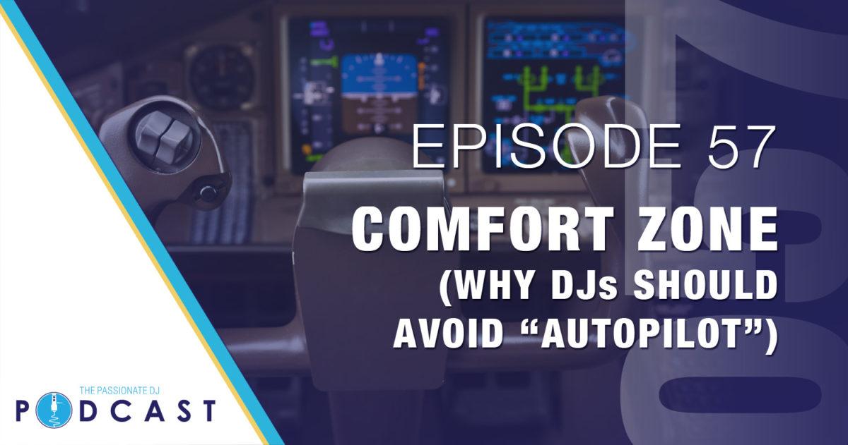 "Comfort Zone: Why DJs Should Avoid ""Autopilot"" (Passionate DJ Podcast #057)"
