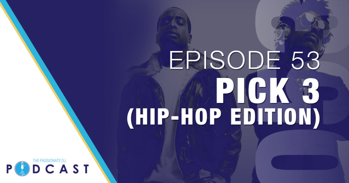 Pick 3: Hip Hop Edition (Passionate DJ Podcast #053)
