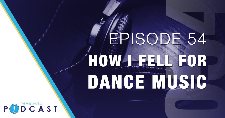 Episode 54: How I Fell For Dance Music