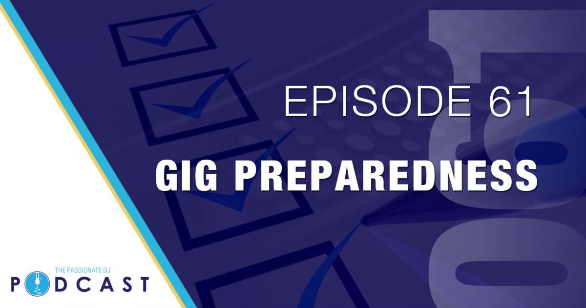 Gig Preparedness (Passionate DJ Podcast #061)