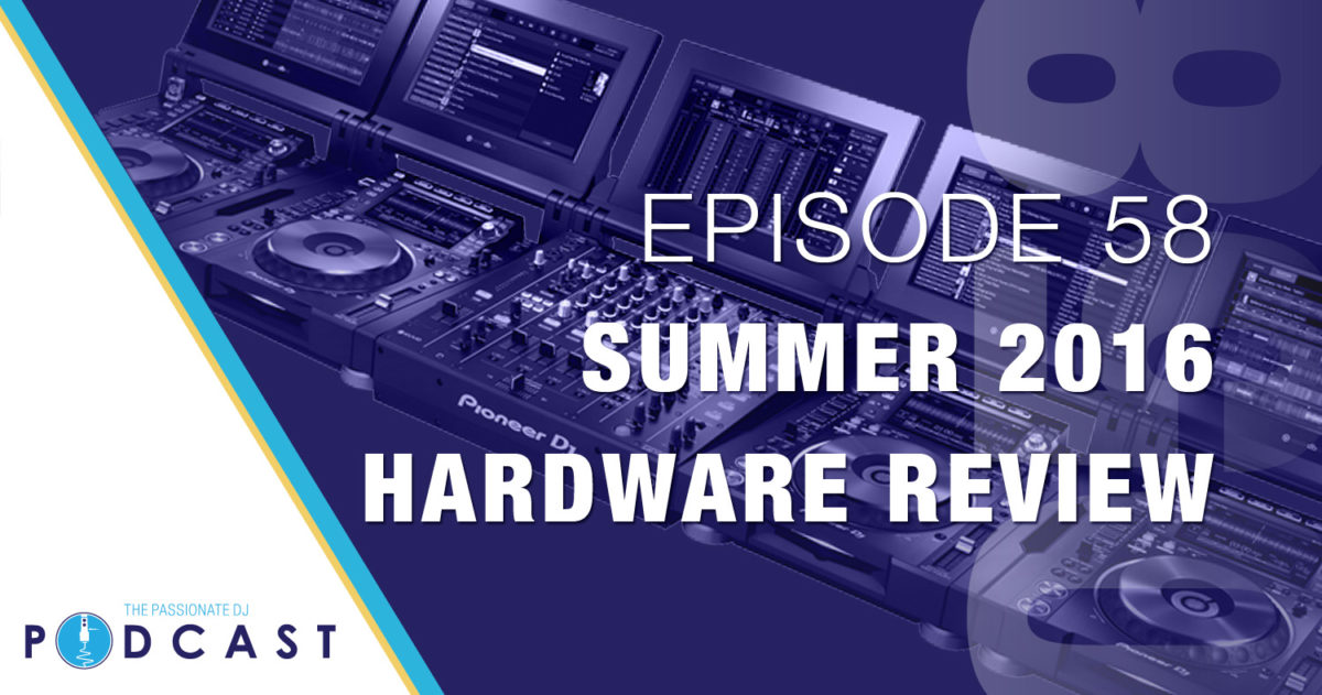 Summer 2016 Hardware Review (Passionate DJ Podcast #058)