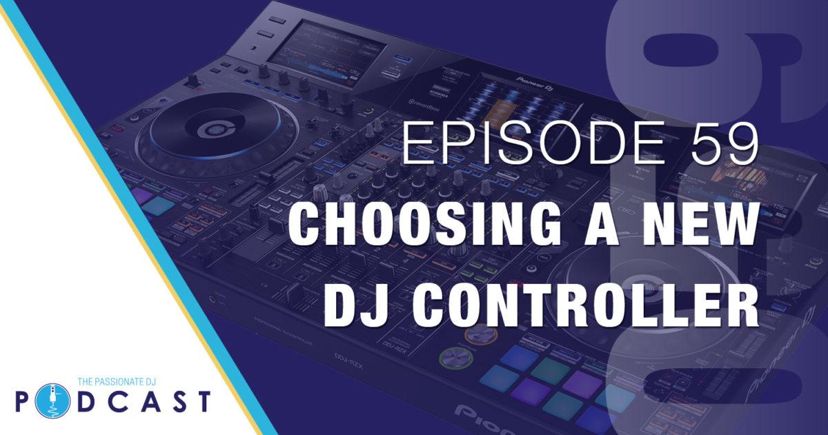 Choosing a New DJ Controller, 2016 ed. (Passionate DJ Podcast #059)