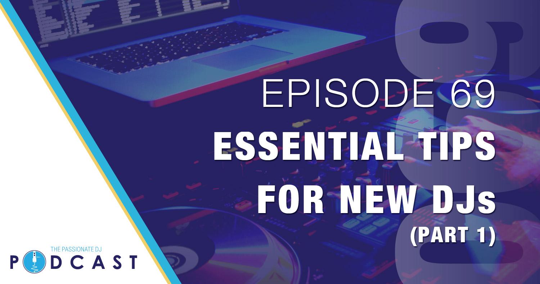 Episode 69: Essential Tips for New DJs (Part 1)