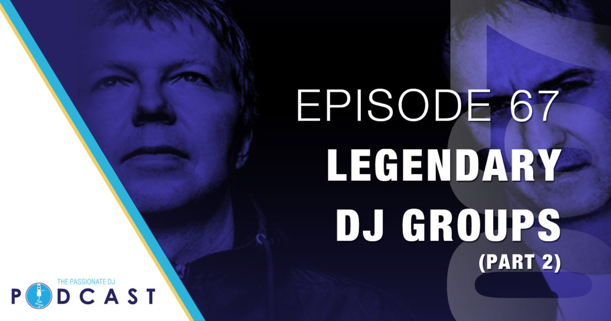 Episode 67: Legendary DJ Groups (Part 2)