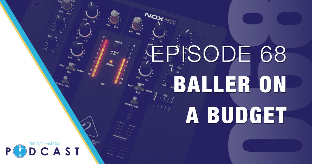 Baller on a Budget (Passionate DJ Podcast #068)
