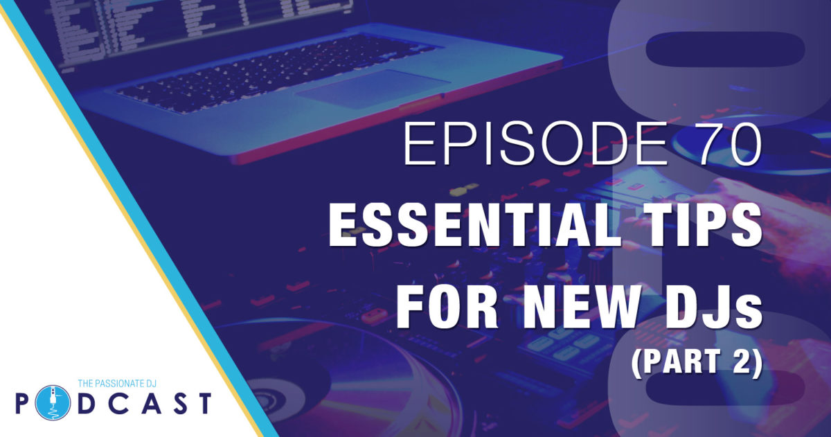 Episode 70: Essential Tips for New DJs (Part 2)
