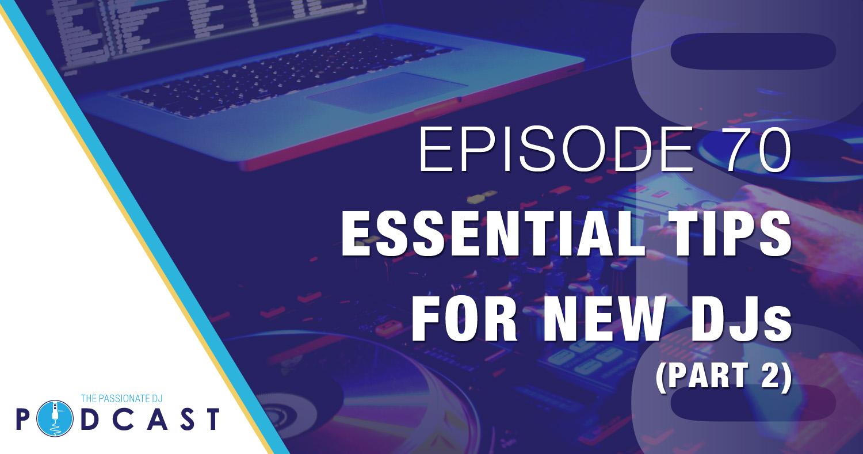 Episode 70: Essential Tips for New DJs (Part 2)