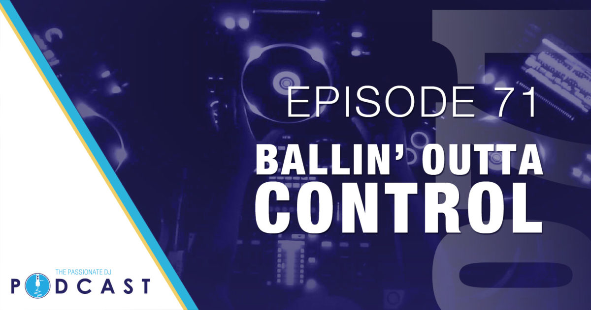 Ballin' Out of Control (Passionate DJ Podcast #071)