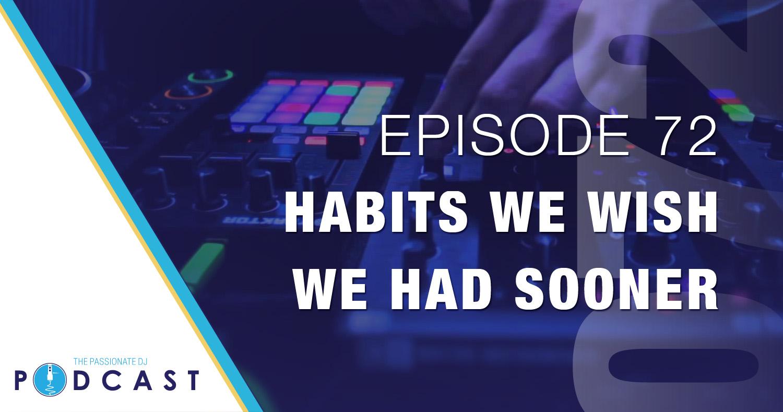 Episode 72: Habits We Wish We Had Sooner