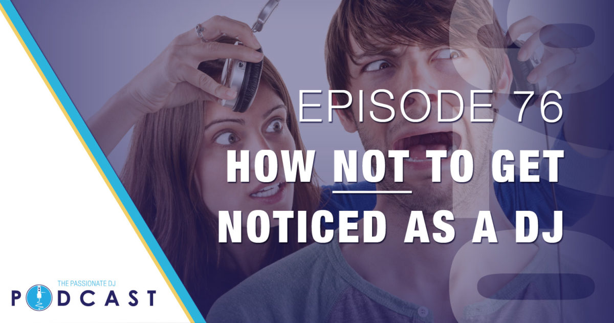 Episode 76: How NOT to Get Noticed as a DJ