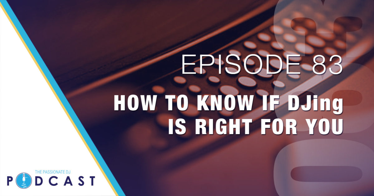 How to Know if DJing is For You (Passionate DJ Podcast #083)