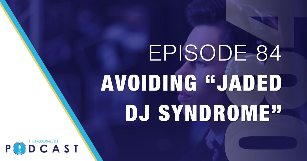 "Episode 84: Avoiding ""Jaded DJ Syndrome"""