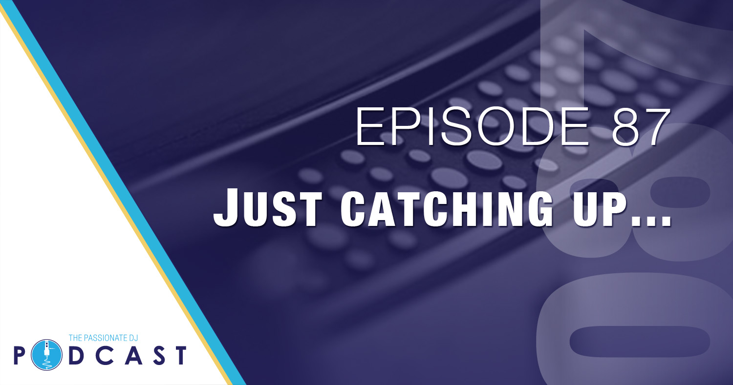 Episode 87: Just Catching Up…