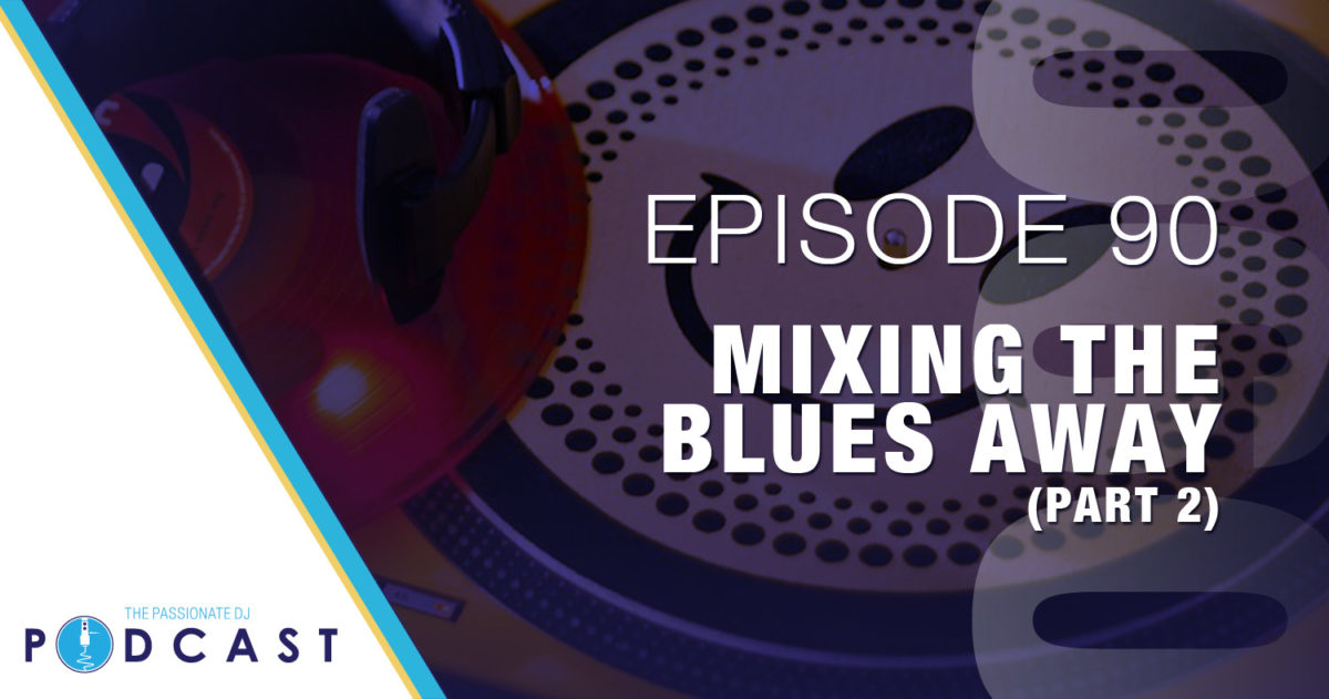 Mixing the Blues Away, part 2 (Passionate DJ Podcast #090)