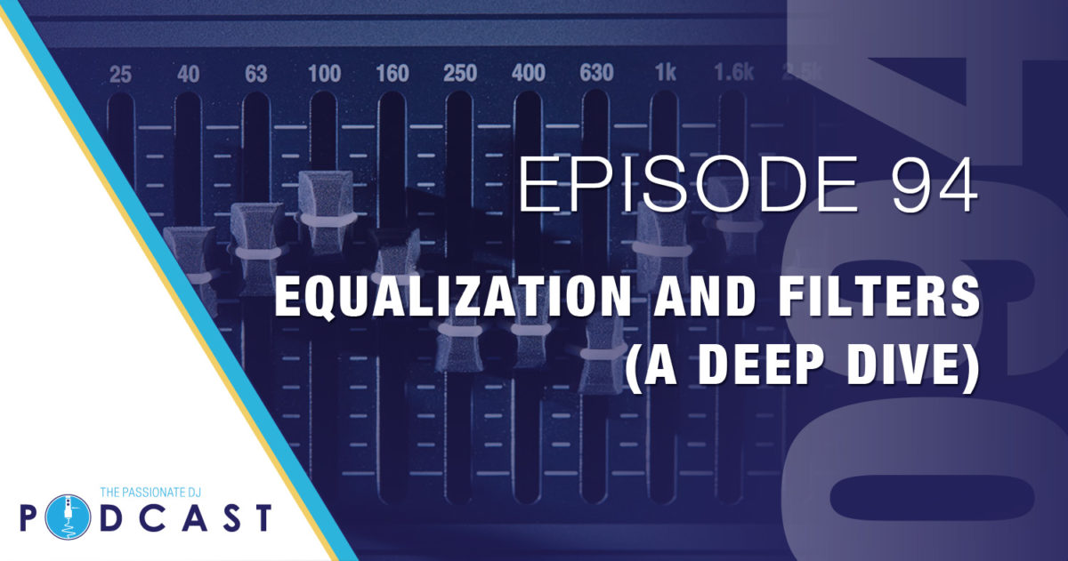 Equalization and Filters: A Deep Dive (Passionate DJ Podcast #094)