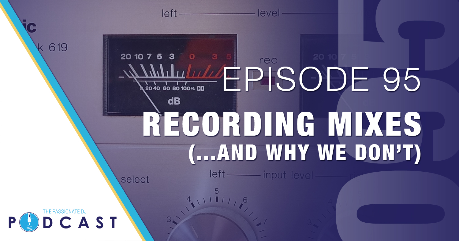 Episode 95: Recording Mixes (and Why We Don't)