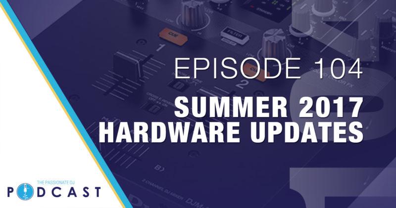 Episode 104: Summer 2017 Hardware Updates