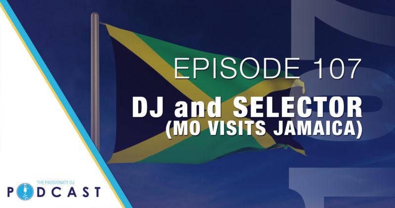 Episode 107: DJ and Selector (Mo Visits Jamaica)