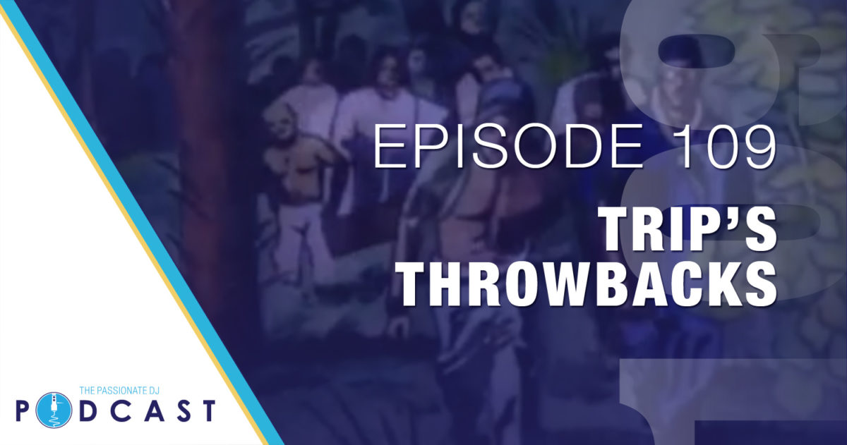 Trip's Throwbacks! (Passionate DJ Podcast #109)