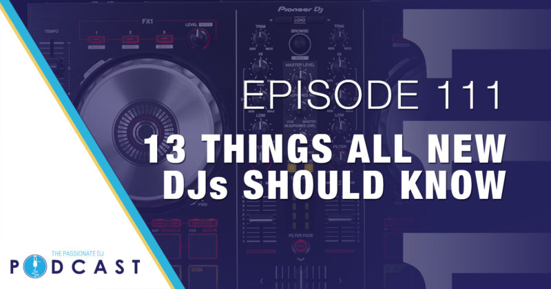 Episode 111: 13 Things All New DJs Should Know
