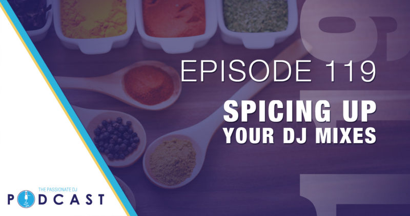 Episode 119: Spicing Up Your DJ Mixes
