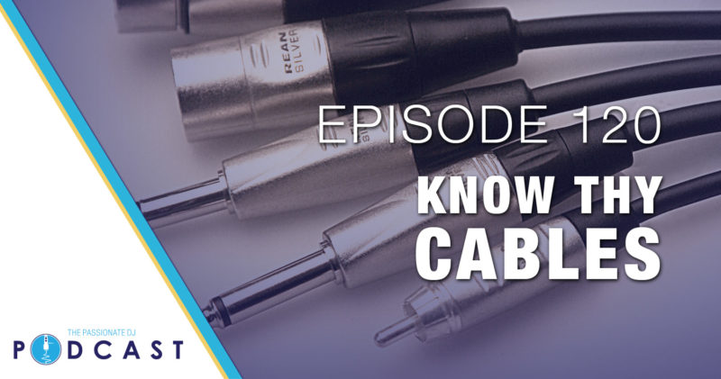 Episode 120: Know Thy Cables