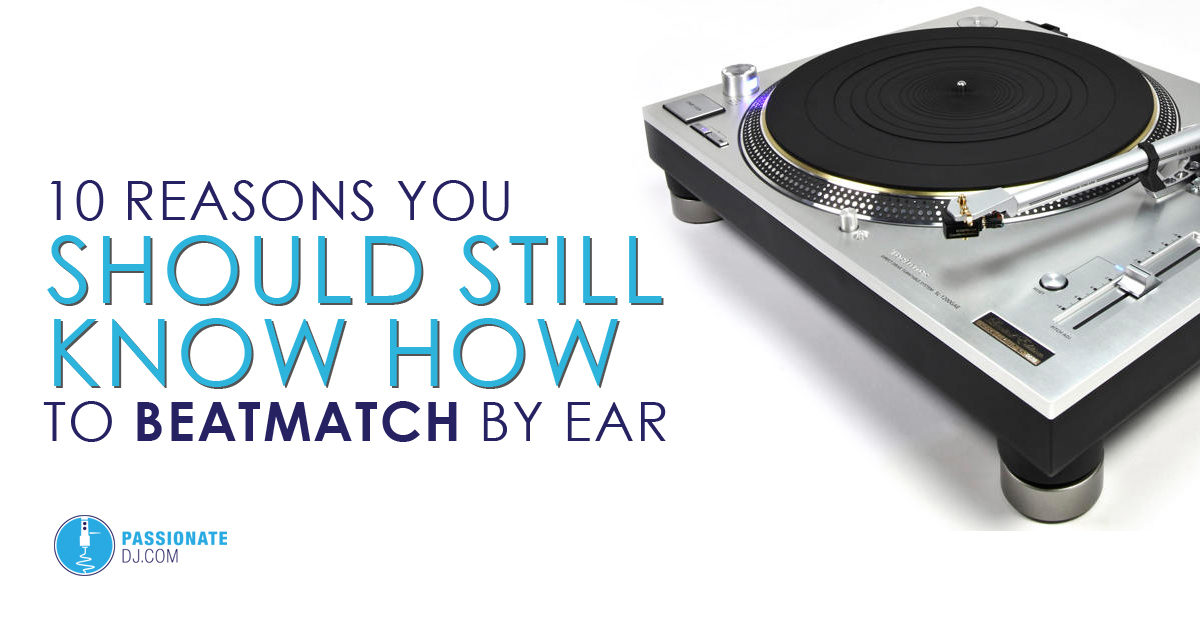10 Reasons You Should Still Know How To Beatmatch By Ear