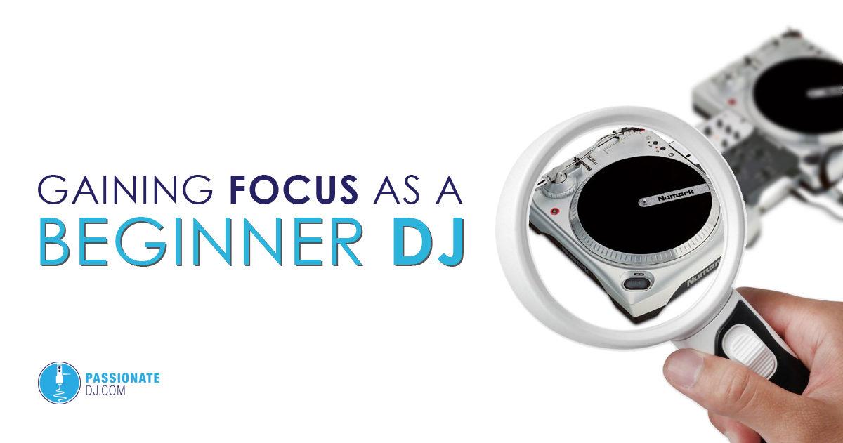Gaining Focus as a Beginner DJ