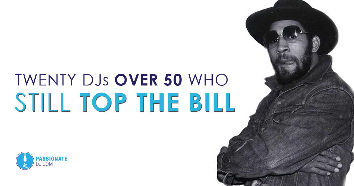 Twenty DJs Over 50 Who Still Top The Bill