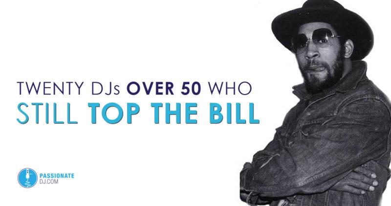 Twenty DJs Over 50 Who Still Top The Bill